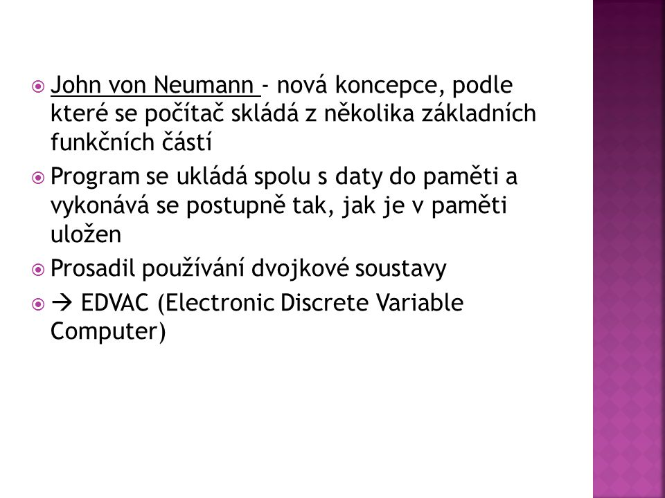 John von Neumann - nová koncepce, podle které se počítač skládá z několika základních funkčních částí