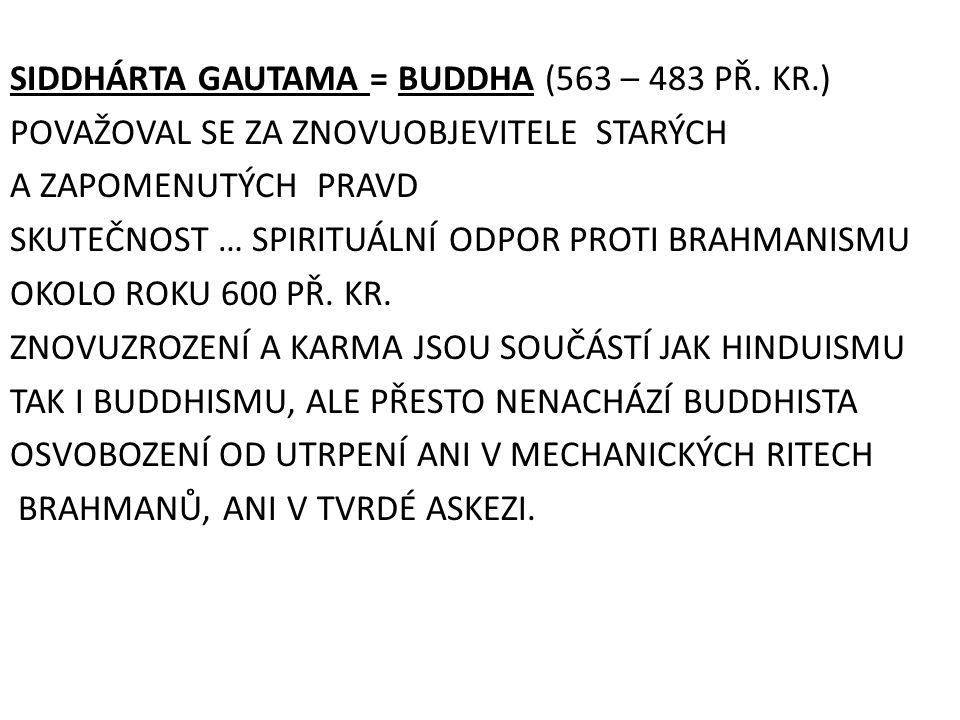 SIDDHÁRTA GAUTAMA = BUDDHA (563 – 483 PŘ. KR