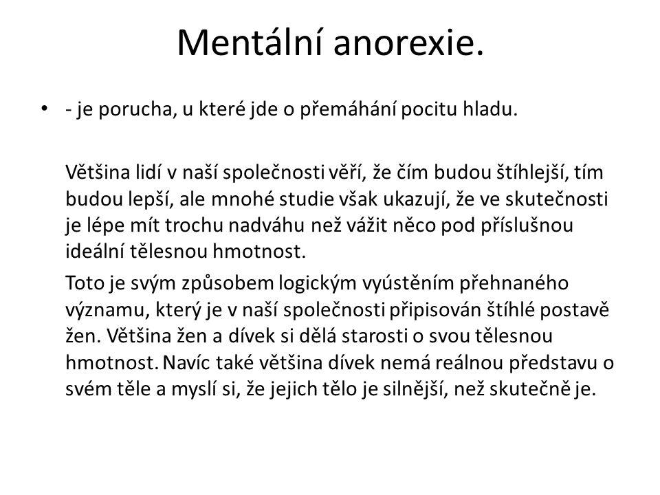 Mentální anorexie. - je porucha, u které jde o přemáhání pocitu hladu.
