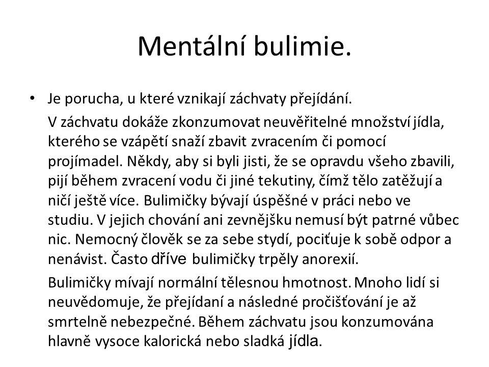 Mentální bulimie. Je porucha, u které vznikají záchvaty přejídání.