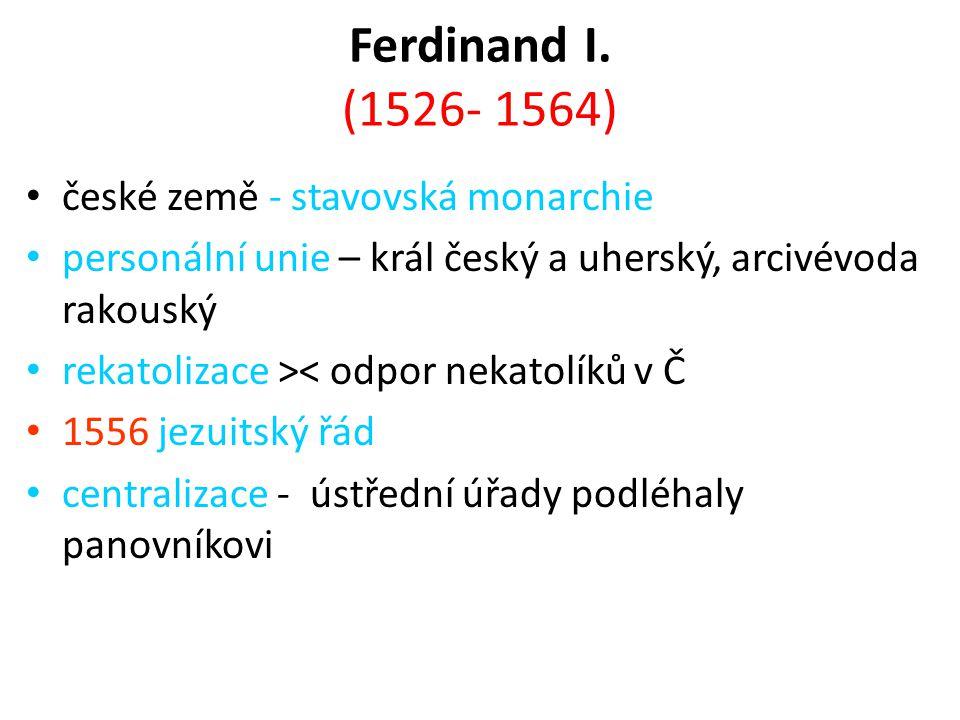 Ferdinand I. (1526- 1564) české země - stavovská monarchie