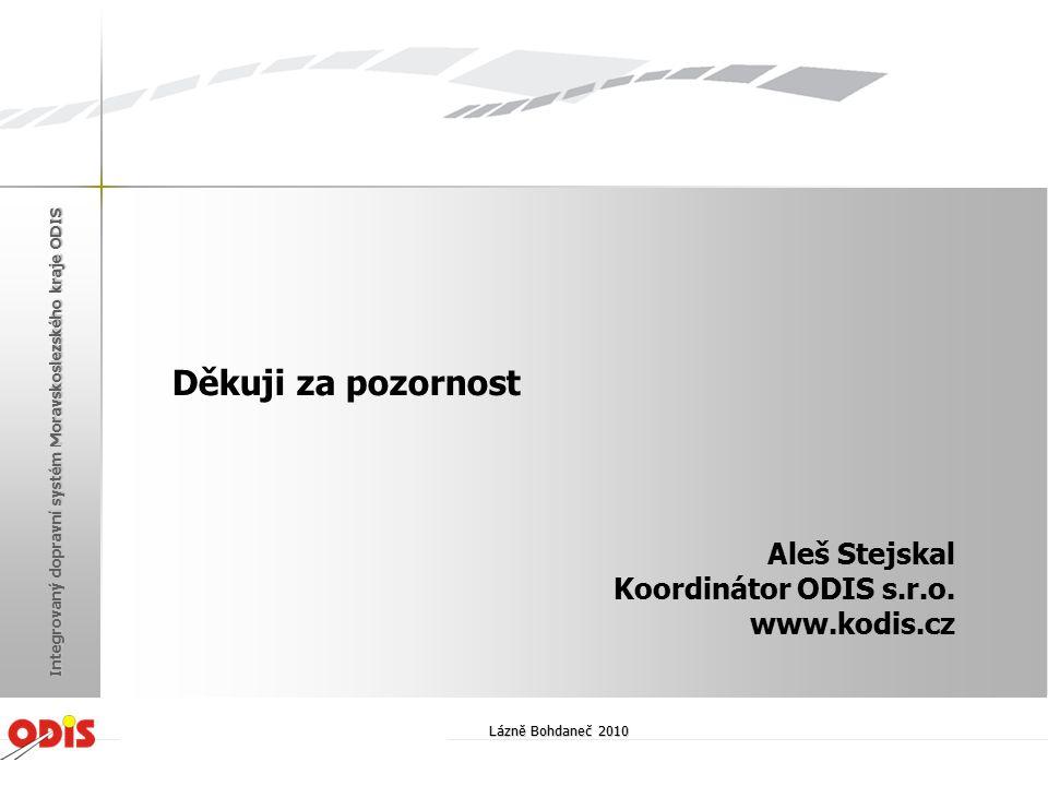 Děkuji za pozornost Aleš Stejskal Koordinátor ODIS s.r.o. www.kodis.cz