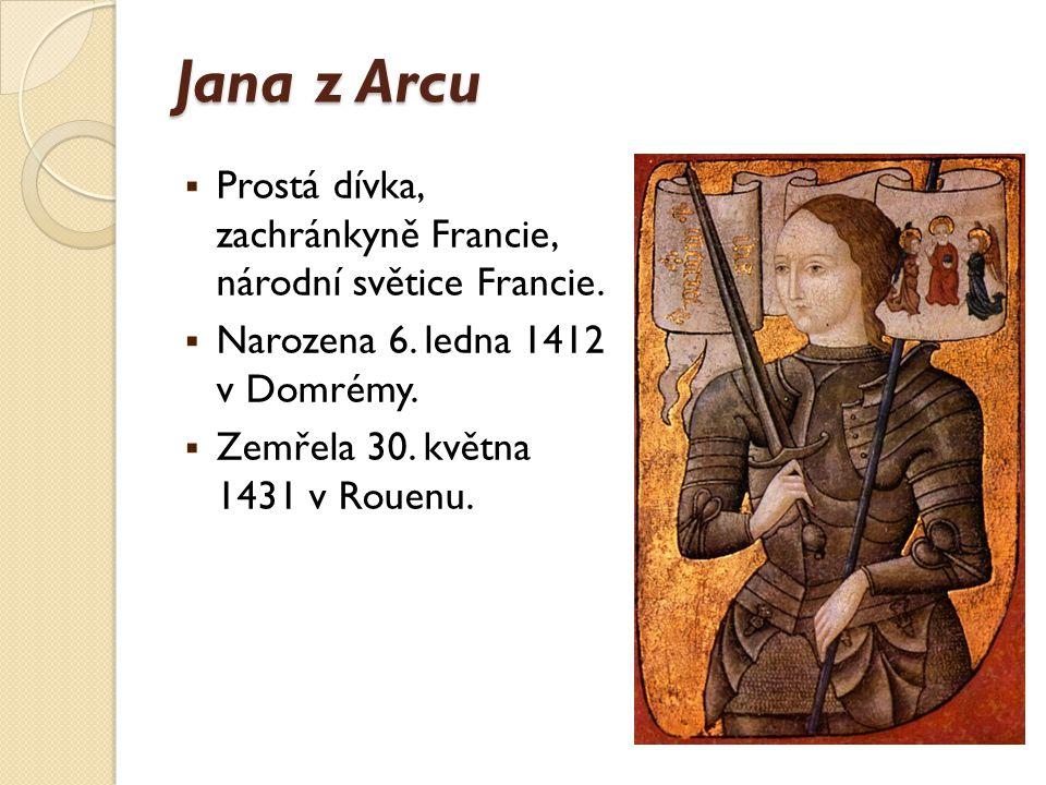 Jana z Arcu Prostá dívka, zachránkyně Francie, národní světice Francie. Narozena 6. ledna 1412 v Domrémy.