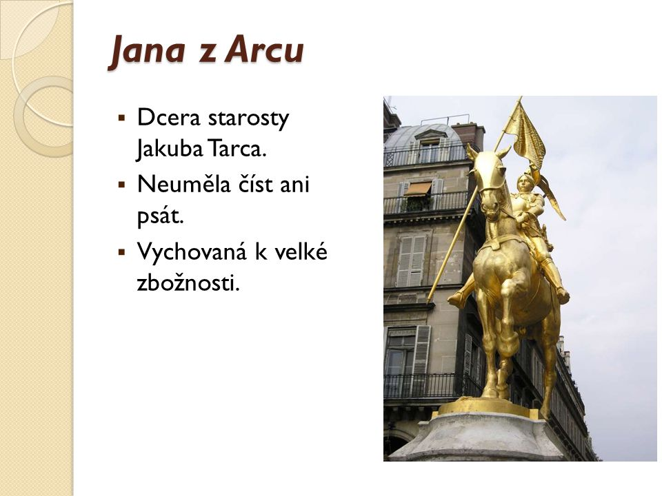 Jana z Arcu Dcera starosty Jakuba Tarca. Neuměla číst ani psát.