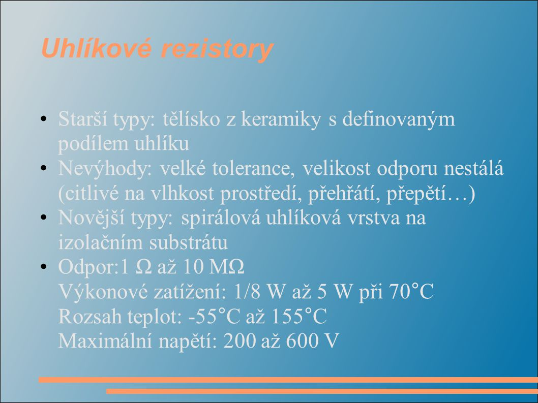 Uhlíkové rezistory Starší typy: tělísko z keramiky s definovaným podílem uhlíku.