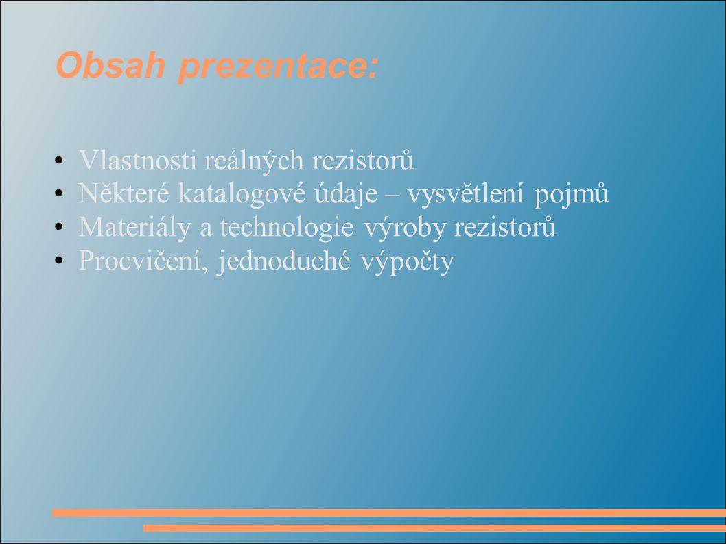Obsah prezentace: Vlastnosti reálných rezistorů