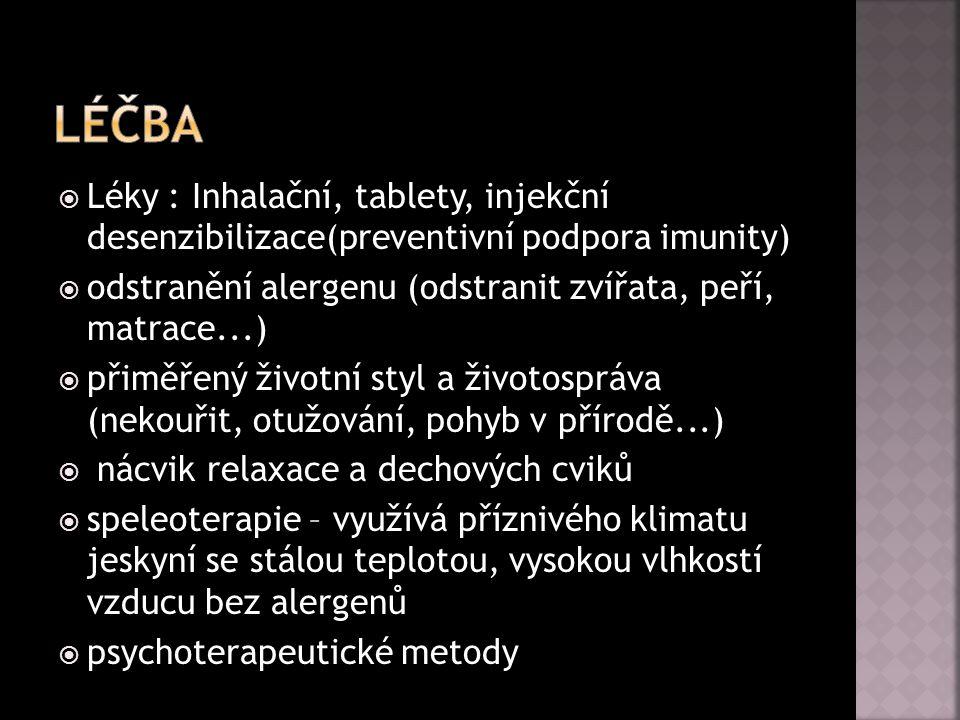 Léčba Léky : Inhalační, tablety, injekční desenzibilizace(preventivní podpora imunity) odstranění alergenu (odstranit zvířata, peří, matrace...)