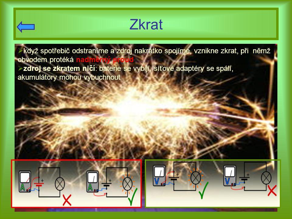 Zkrat když spotřebič odstraníme a zdroj nakrátko spojíme, vznikne zkrat, při němž obvodem protéká nadměrný proud.