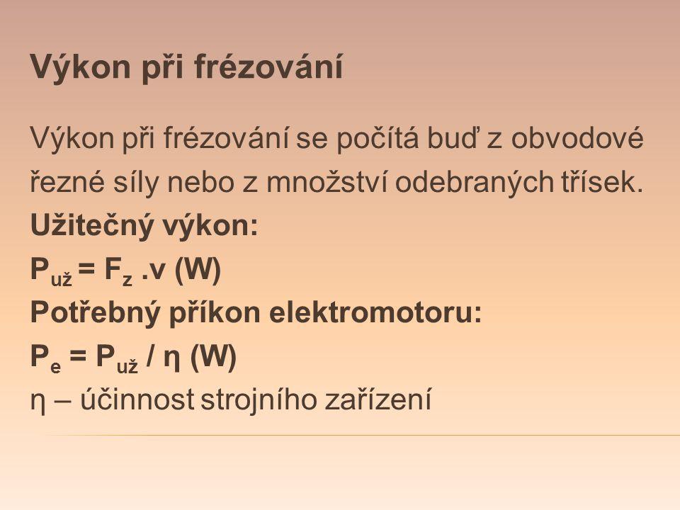 Výkon při frézování Výkon při frézování se počítá buď z obvodové