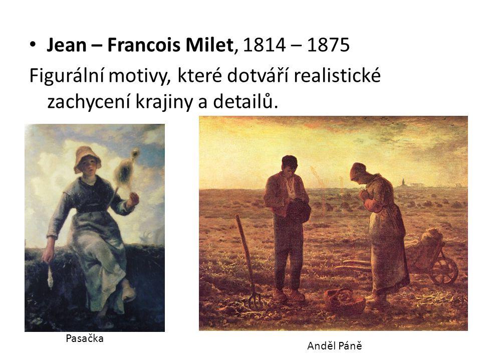 Jean – Francois Milet, 1814 – 1875 Figurální motivy, které dotváří realistické zachycení krajiny a detailů.