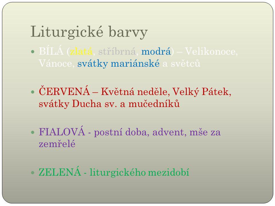 Liturgické barvy BÍLÁ (zlatá, stříbrná, modrá) – Velikonoce, Vánoce, svátky mariánské a světců.
