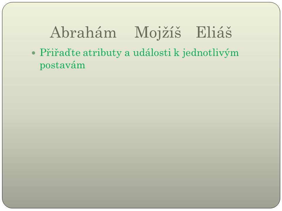 Abrahám Mojžíš Eliáš Přiřaďte atributy a události k jednotlivým postavám