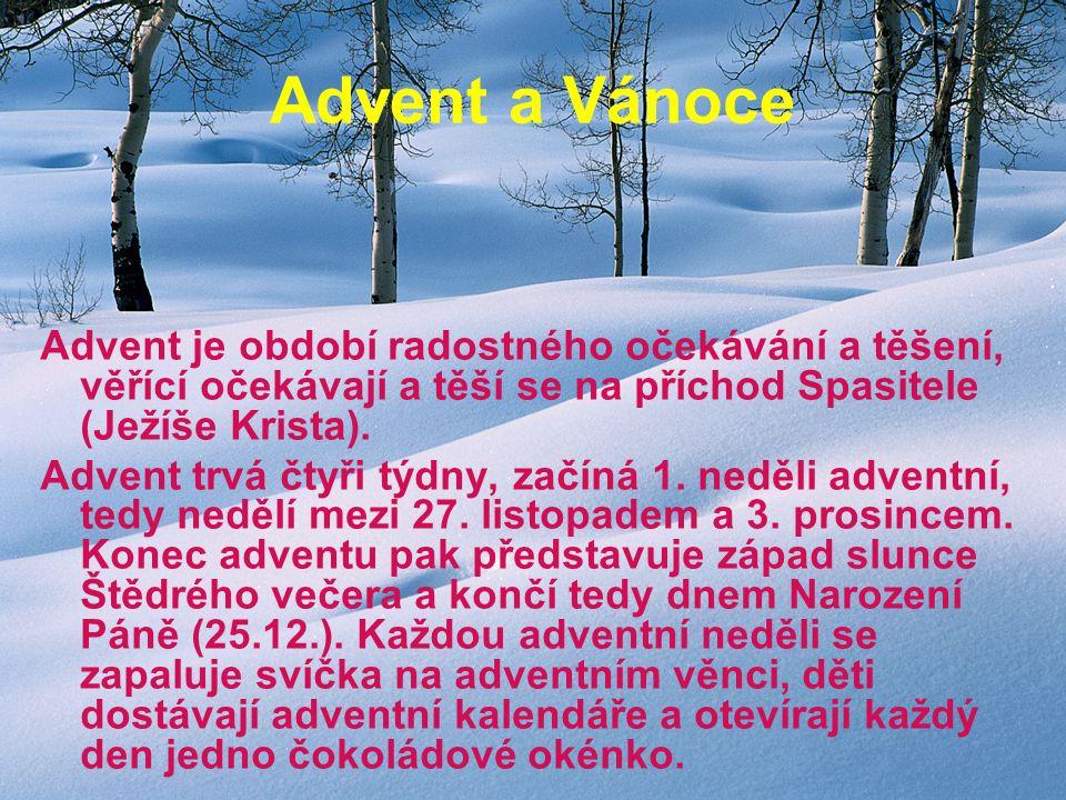 Advent a Vánoce Advent je období radostného očekávání a těšení, věřící očekávají a těší se na příchod Spasitele (Ježíše Krista).