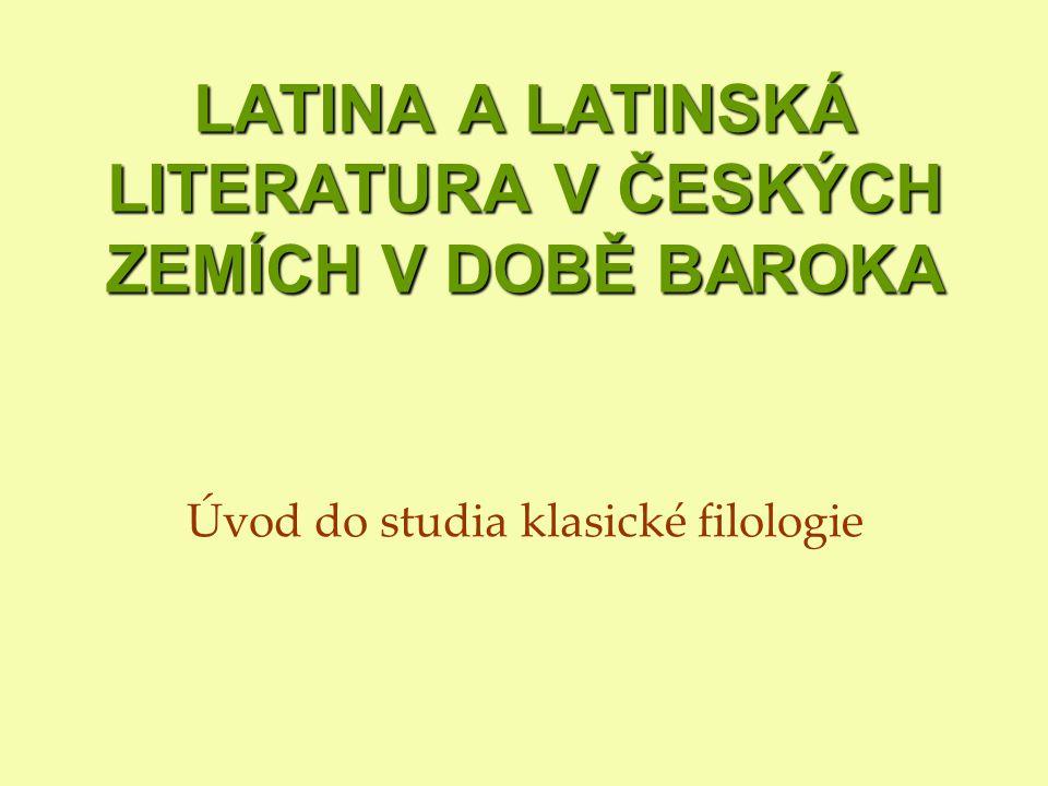 LATINA A LATINSKÁ LITERATURA V ČESKÝCH ZEMÍCH V DOBĚ BAROKA