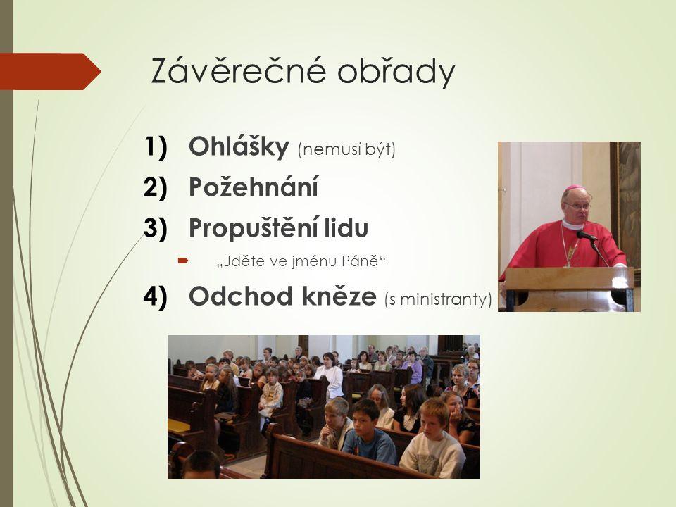 Závěrečné obřady Ohlášky (nemusí být) Požehnání Propuštění lidu