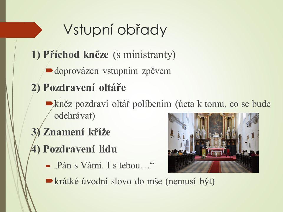 Vstupní obřady 1) Příchod kněze (s ministranty) 2) Pozdravení oltáře