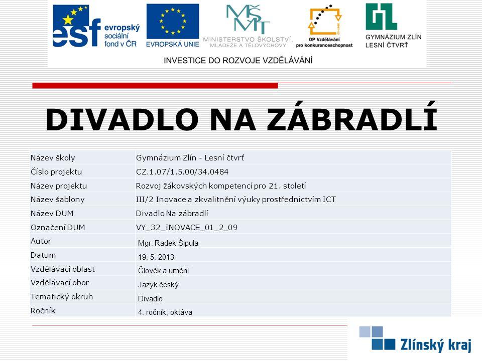 DIVADLO NA ZÁBRADLÍ Název školy Gymnázium Zlín - Lesní čtvrť