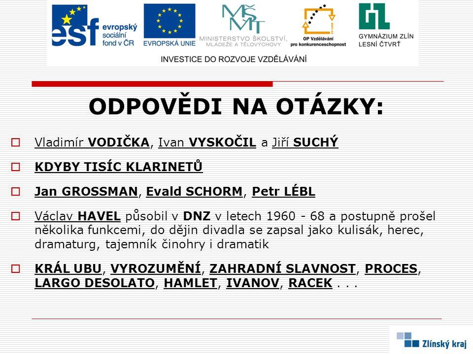 ODPOVĚDI NA OTÁZKY: Vladimír VODIČKA, Ivan VYSKOČIL a Jiří SUCHÝ