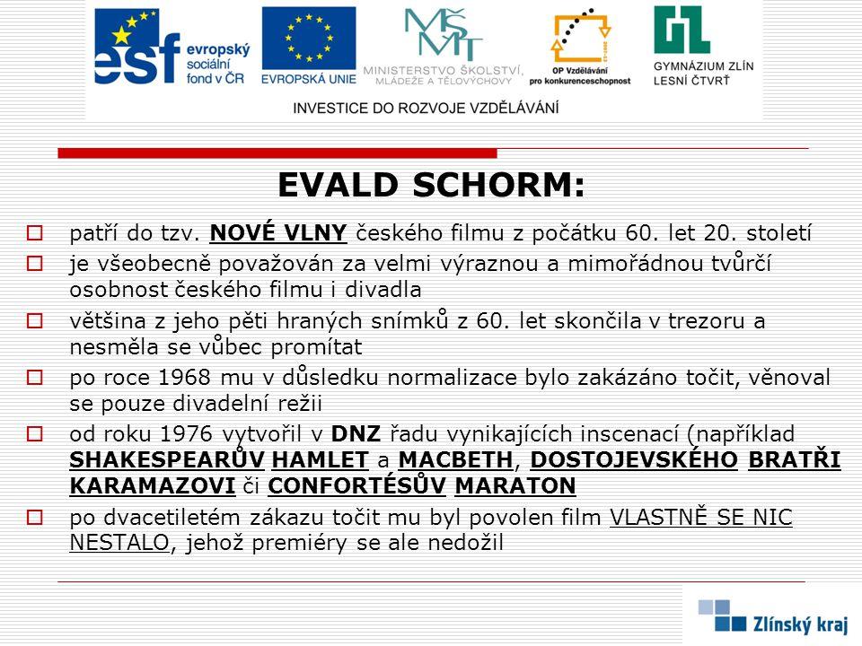 EVALD SCHORM: patří do tzv. NOVÉ VLNY českého filmu z počátku 60. let 20. století.
