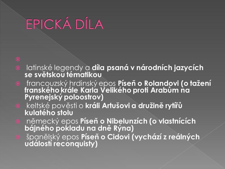 EPICKÁ DÍLA latinské legendy a díla psaná v národních jazycích se světskou tématikou.