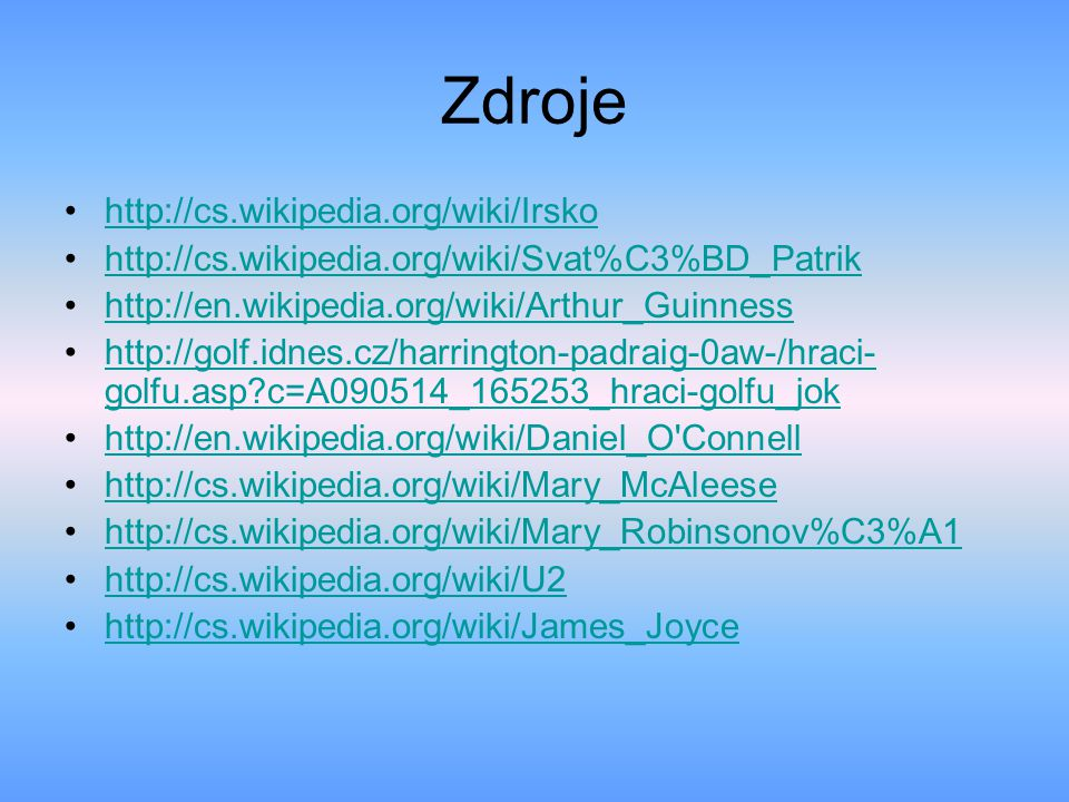 Zdroje http://cs.wikipedia.org/wiki/Irsko