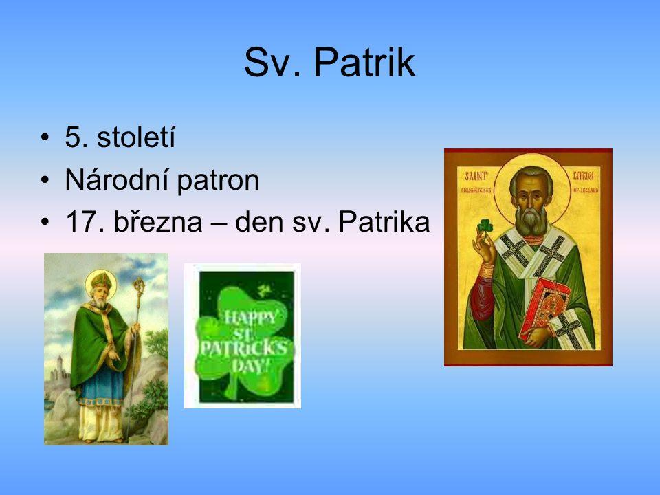 Sv. Patrik 5. století Národní patron 17. března – den sv. Patrika