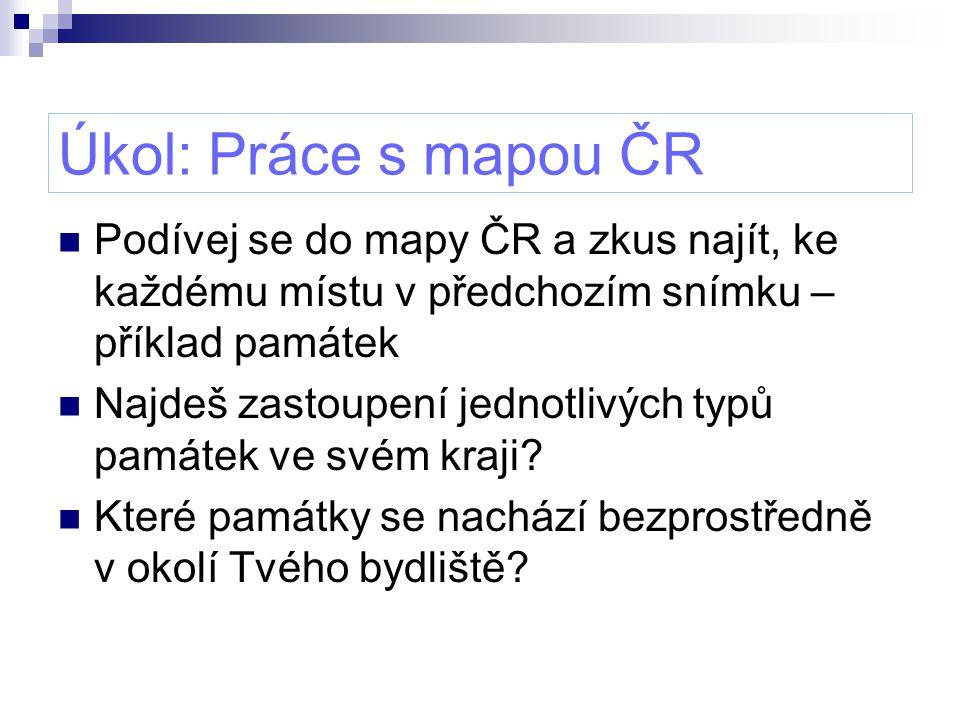 Úkol: Práce s mapou ČR Podívej se do mapy ČR a zkus najít, ke každému místu v předchozím snímku – příklad památek.