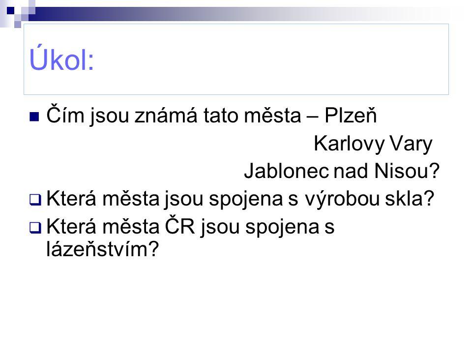 Úkol: Čím jsou známá tato města – Plzeň Karlovy Vary