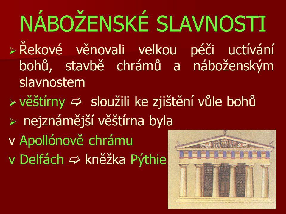 NÁBOŽENSKÉ SLAVNOSTI Řekové věnovali velkou péči uctívání bohů, stavbě chrámů a náboženským slavnostem.
