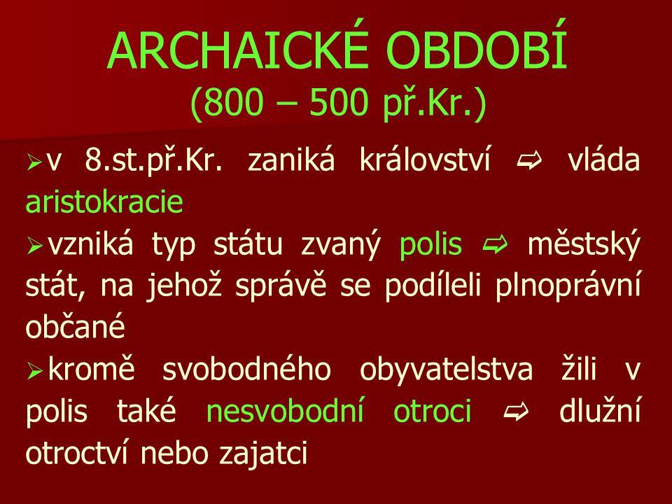 ARCHAICKÉ OBDOBÍ (800 – 500 př.Kr.)