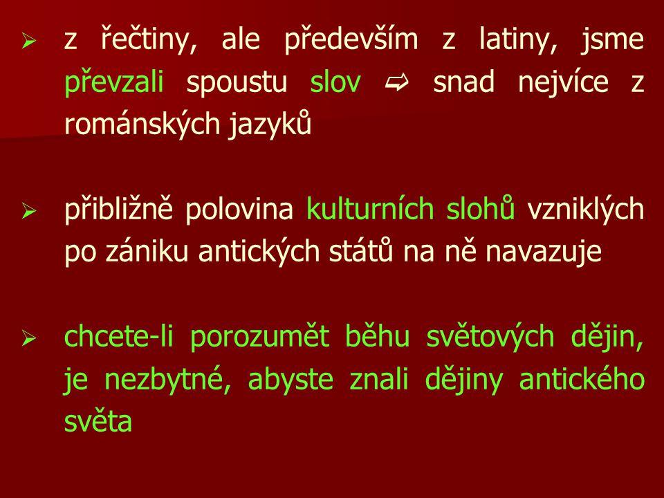 z řečtiny, ale především z latiny, jsme převzali spoustu slov  snad nejvíce z románských jazyků