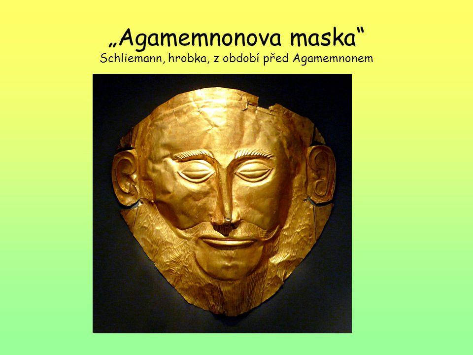 """Agamemnonova maska Schliemann, hrobka, z období před Agamemnonem"