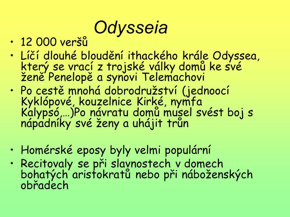 Odysseia 12 000 veršů. Líčí dlouhé bloudění ithackého krále Odyssea, který se vrací z trojské války domů ke své ženě Penelopě a synovi Telemachovi.
