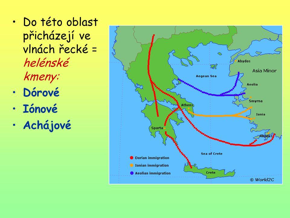 Do této oblast přicházejí ve vlnách řecké = helénské kmeny: