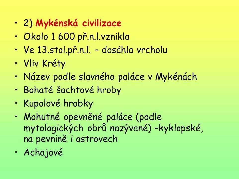 2) Mykénská civilizace Okolo 1 600 př.n.l.vznikla. Ve 13.stol.př.n.l. – dosáhla vrcholu. Vliv Kréty.