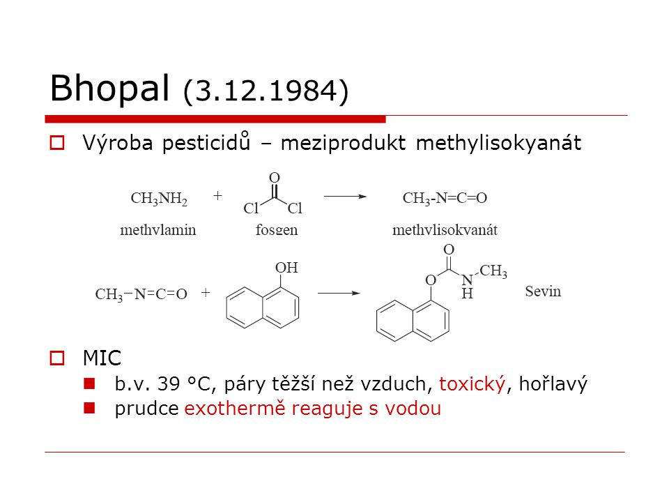 Bhopal (3.12.1984) Výroba pesticidů – meziprodukt methylisokyanát MIC
