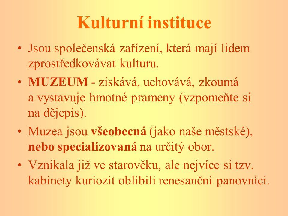 Kulturní instituce Jsou společenská zařízení, která mají lidem zprostředkovávat kulturu.