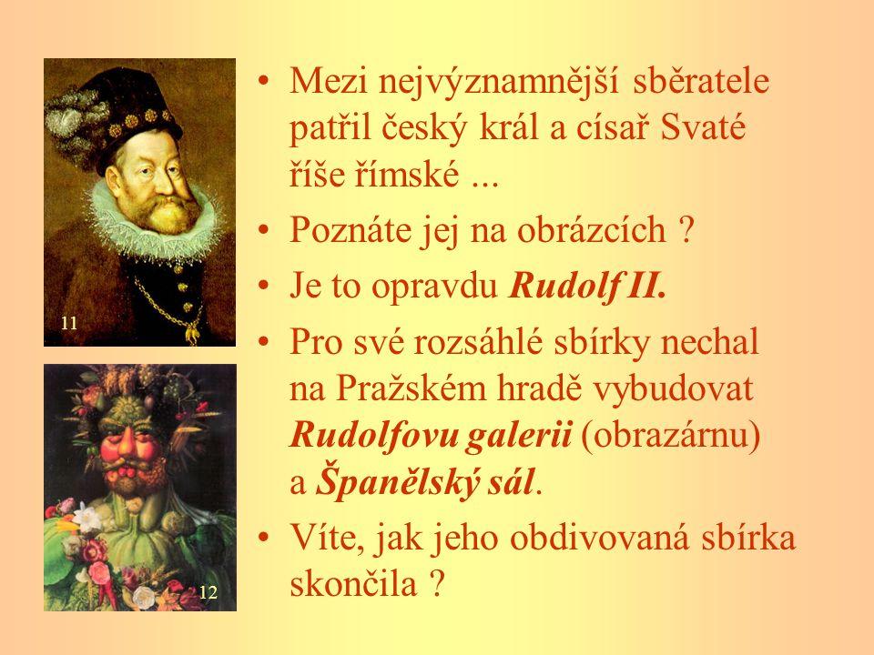 Poznáte jej na obrázcích Je to opravdu Rudolf II.