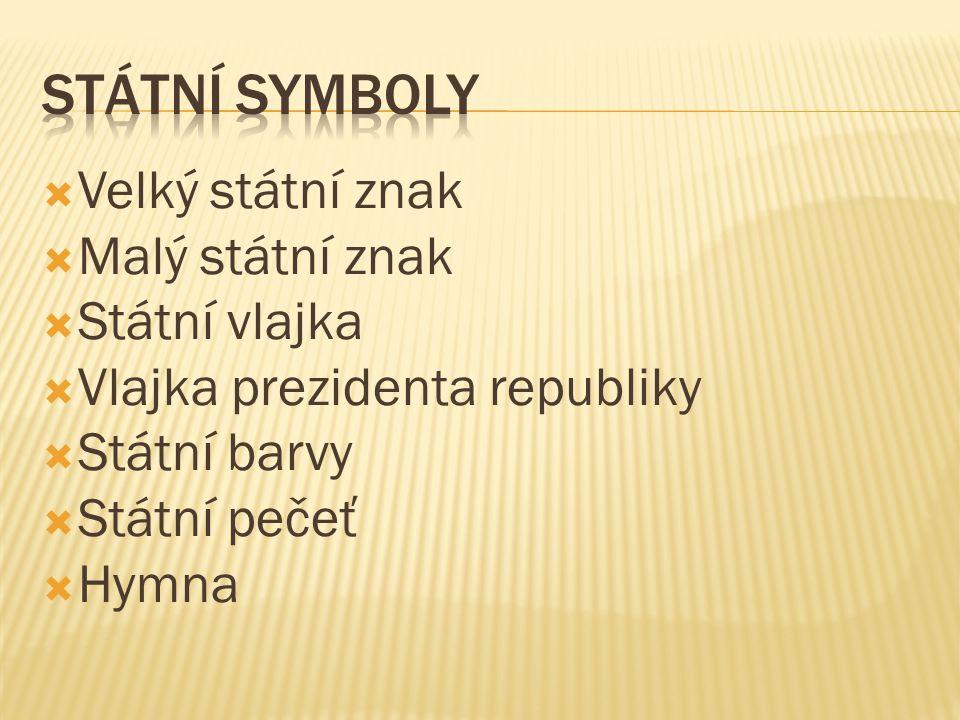 STÁTNÍ SYMBOLY Velký státní znak Malý státní znak Státní vlajka