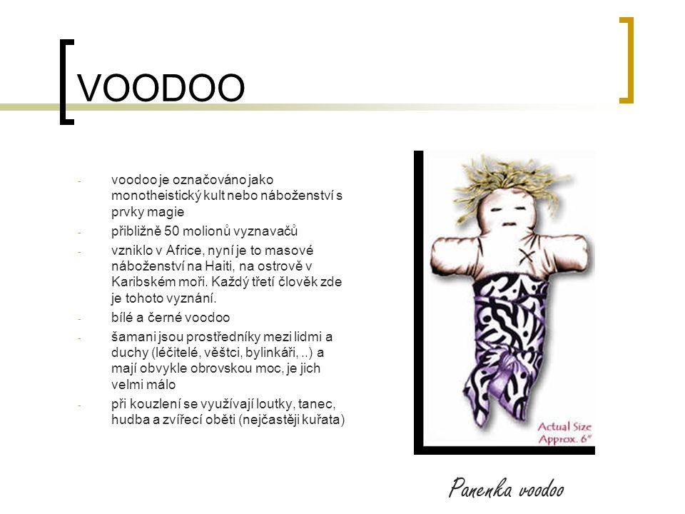 VOODOO voodoo je označováno jako monotheistický kult nebo náboženství s prvky magie. přibližně 50 molionů vyznavačů.