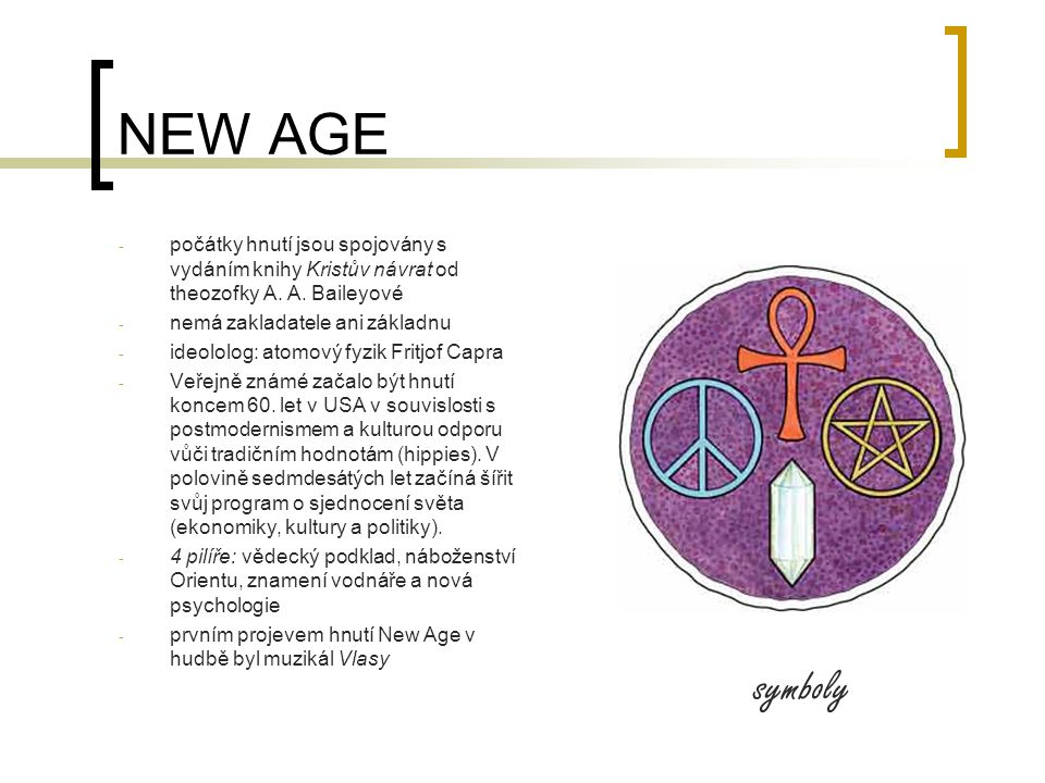 NEW AGE počátky hnutí jsou spojovány s vydáním knihy Kristův návrat od theozofky A. A. Baileyové. nemá zakladatele ani základnu.