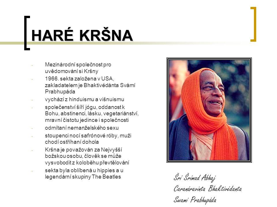HARÉ KRŠNA Mezinárodní společnost pro uvědomování si Kršny. 1966. sekta založena v USA, zakladatelem je Bhaktivédánta Svámí Prabhupáda.