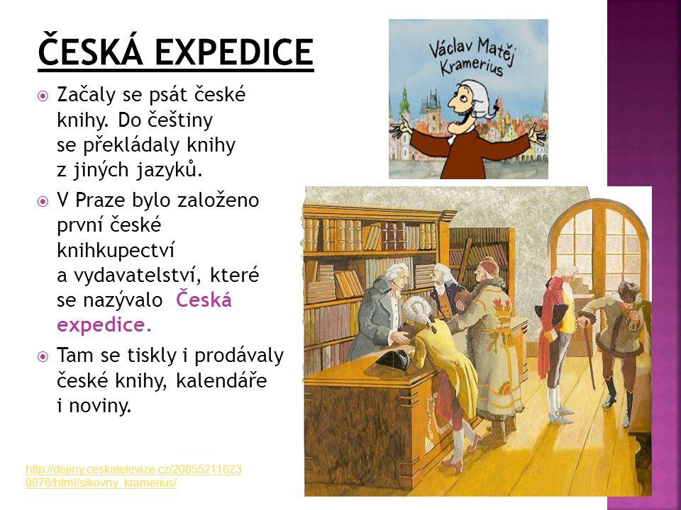 ČESKÁ EXPEDICE Začaly se psát české knihy. Do češtiny se překládaly knihy z jiných jazyků.