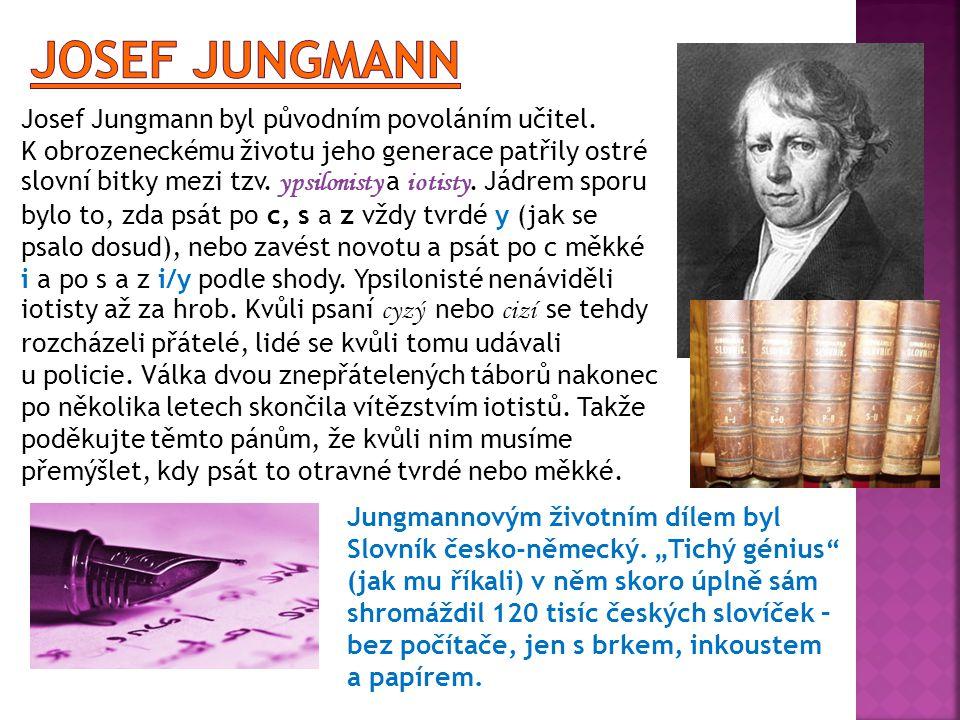Josef Jungmann Josef Jungmann byl původním povoláním učitel.