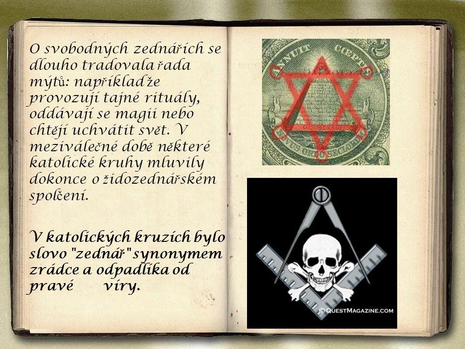 O svobodných zednářích se dlouho tradovala řada mýtů: například že provozují tajné rituály, oddávají se magii nebo chtějí uchvátit svět. V meziválečné době některé katolické kruhy mluvily dokonce o židozednářském spolčení.