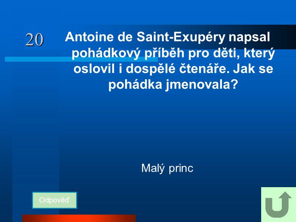 20 Antoine de Saint-Exupéry napsal pohádkový příběh pro děti, který oslovil i dospělé čtenáře. Jak se pohádka jmenovala