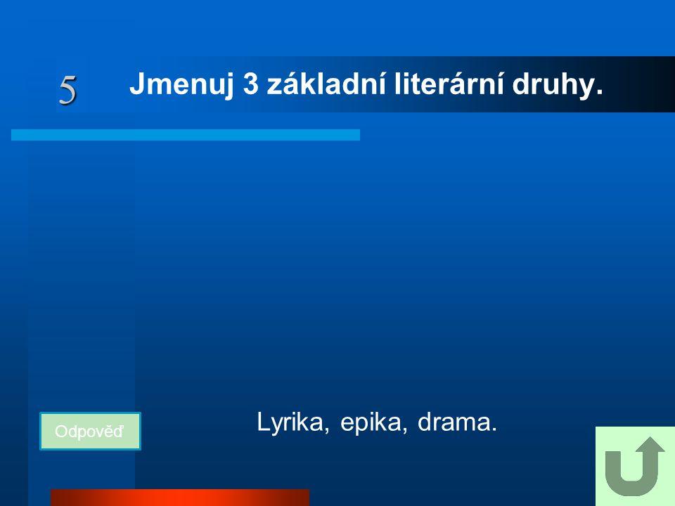 Jmenuj 3 základní literární druhy.
