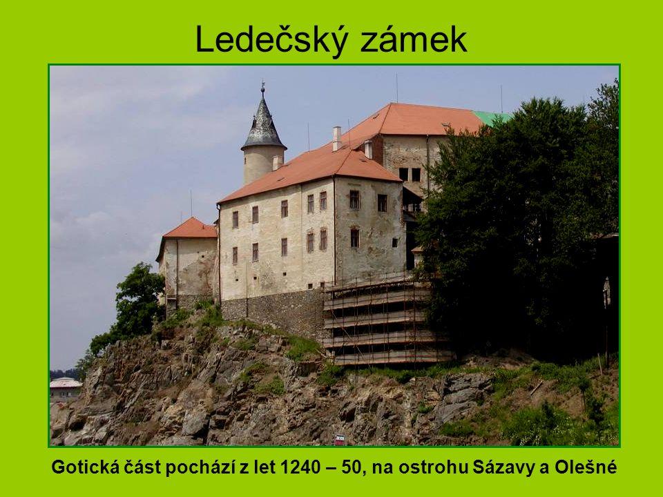 Ledečský zámek Gotická část pochází z let 1240 – 50, na ostrohu Sázavy a Olešné