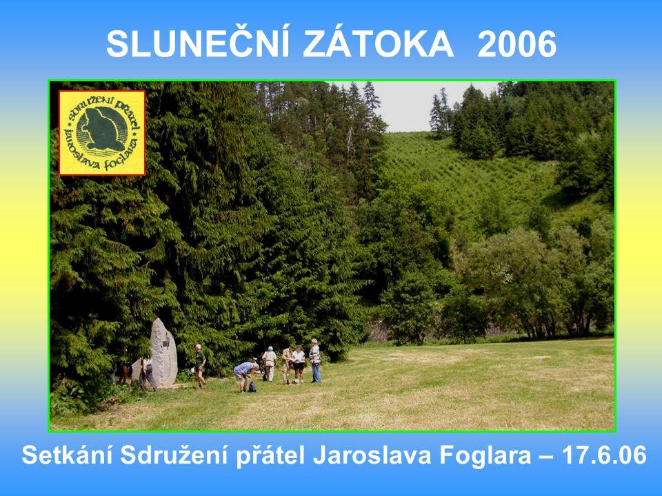 SLUNEČNÍ ZÁTOKA 2006 Setkání Sdružení přátel Jaroslava Foglara – 17.6.06