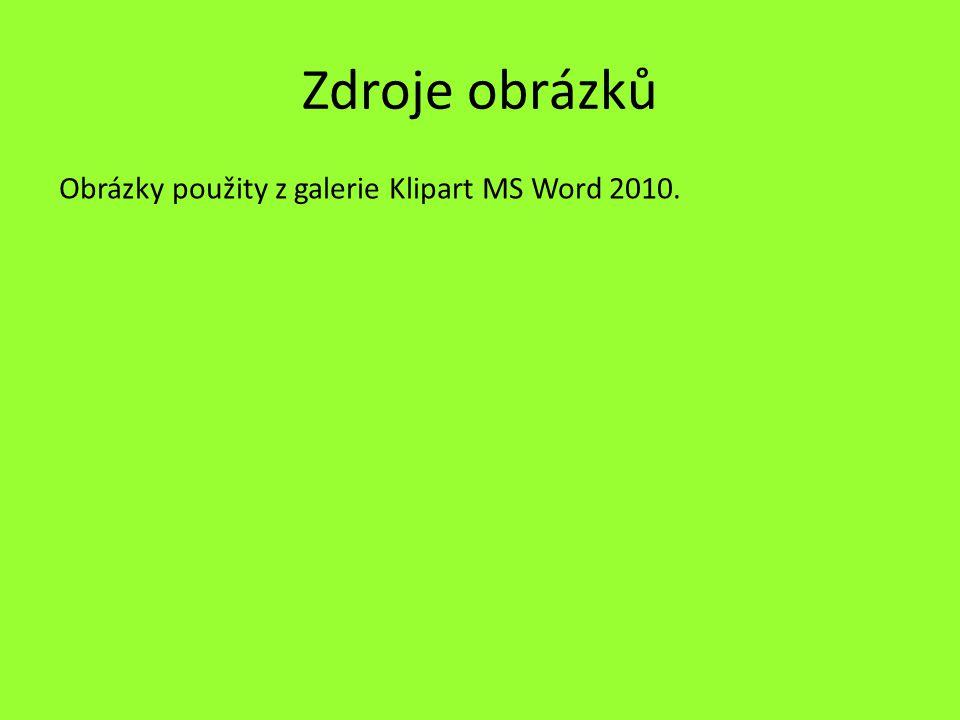 Zdroje obrázků Obrázky použity z galerie Klipart MS Word 2010.